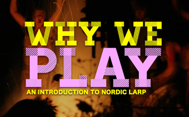 Why We Play - An introduction to Nordic Larp