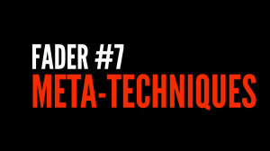 Fader 7: Meta-techniques and Dramachanics